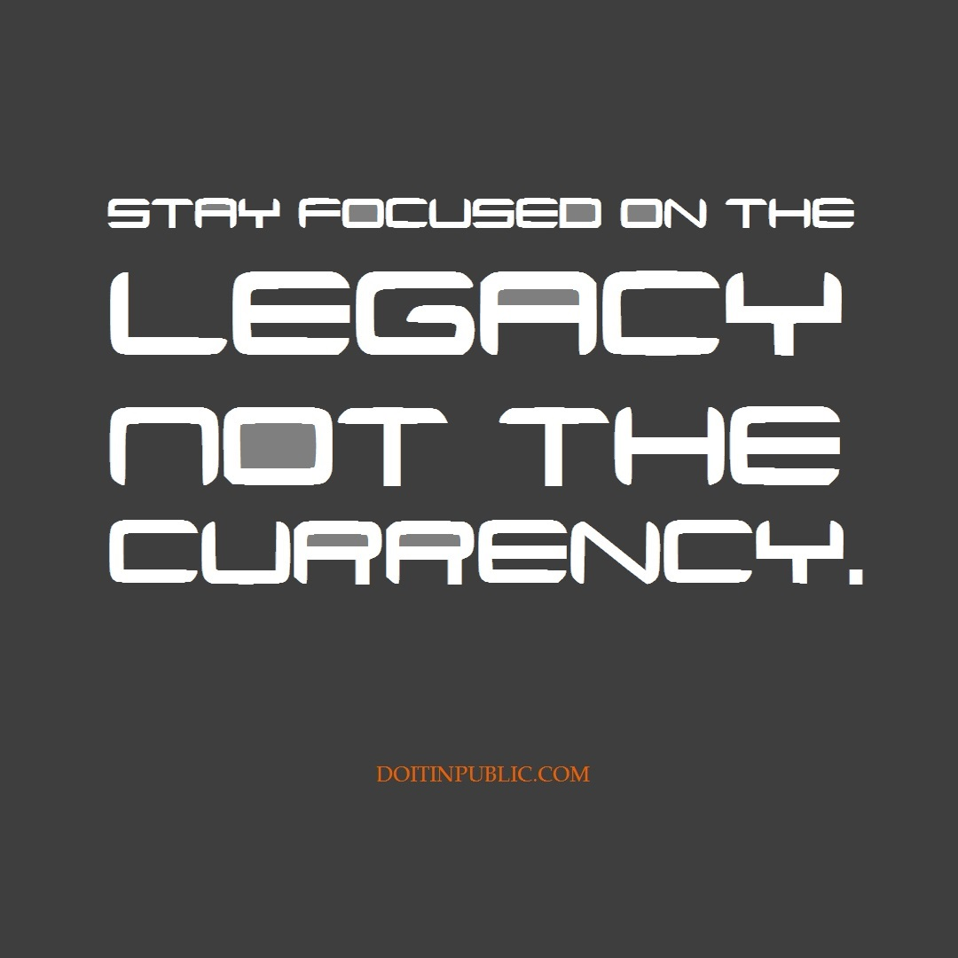 """Stay focused on the legacy, not the currency."" - Joy Donnell"